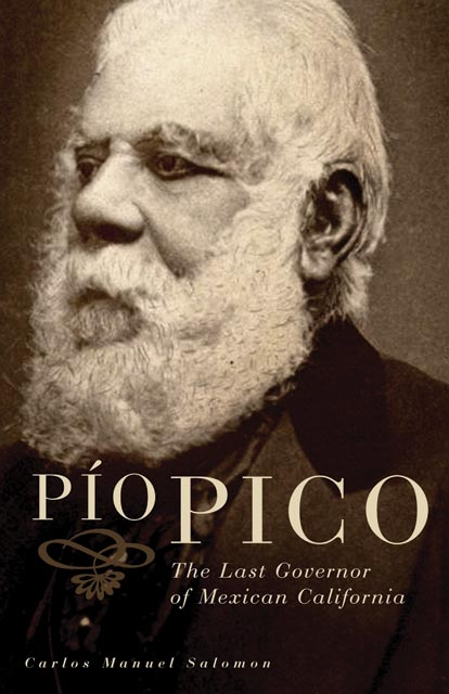 "Book cover of ""Pio Pico"" written by Carlos Salomon. Two-time governor of the Mexican colony of Alta California and prominent businessman after the U.S. Annexation, Pico was a politically savvy Californio who thrived in both the Mexican and the American periods. Salomon brings to life this story of a mestizo-black man who became one of the wealthiest men in California."