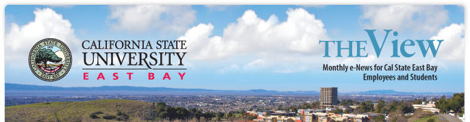 CSUEB Newsletter, The View: Monthly e-News for Cal State East Bay Employees and Students